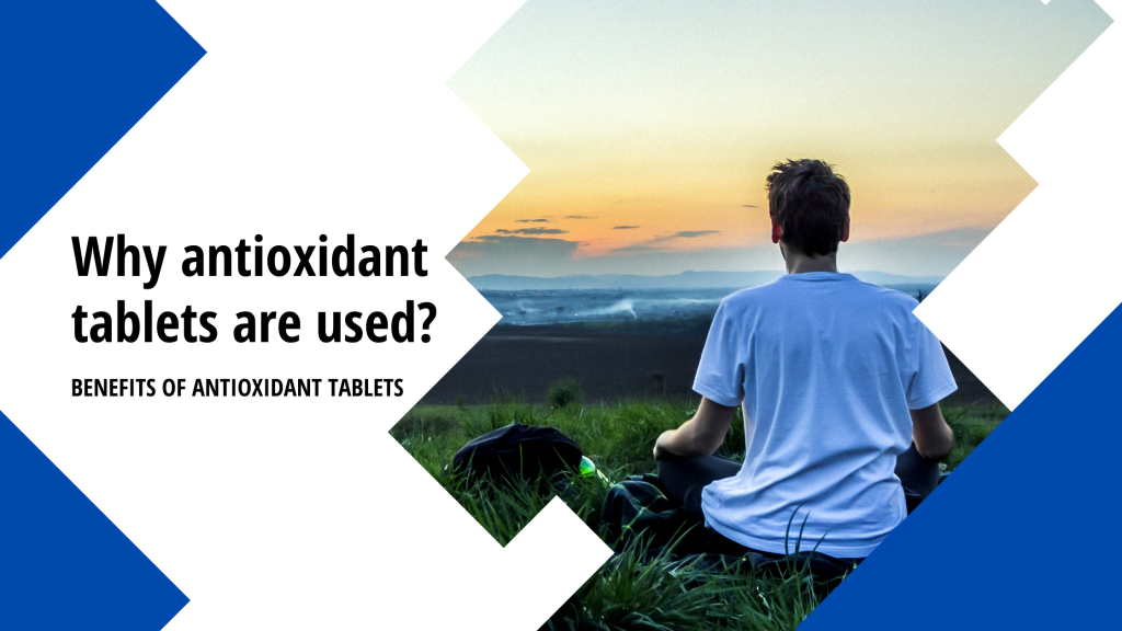 Why are antioxidant tablets used? Know antioxidant tablets benefits