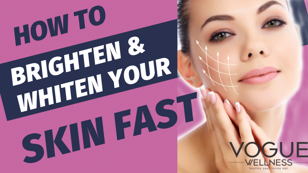 how to brighten whiten your skin fast permanently