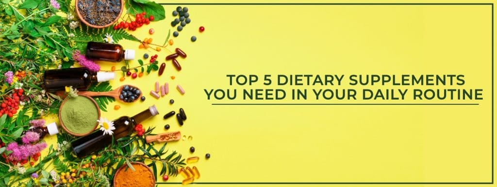 Top 5 Dietary Supplements You Need In Your Daily Routine