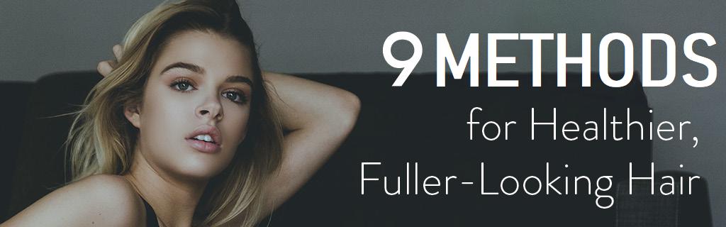 9 Methods for Healthier, Fuller-Looking Hair